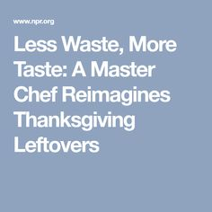 Less Waste, More Taste: A Master Chef Reimagines Thanksgiving Leftovers