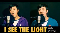 I See The Light - Disney's Tangled - Nick Pitera (cover)... HE IS SO GOOD FEAUIGRIPSAETRAYIPGTUI9PAYERIUCEYAP A