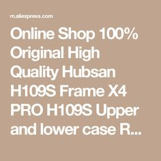 Online Shop 100% Original High Quality  Hubsan H109S Frame X4 PRO H109S Upper and lower case RC Drone parts | Aliexpress Mobile
