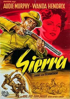 Audie Murphy - Sierra, 1950 - Audie Murphy - Wanda Hendrix - Burl Ives - Dean Jagger - Directed by Alfred E. Films Western, Cowboy Films, Old Western Movies, Old Movie Posters, Love Posters, Film Posters, Old Movies, Vintage Movies, Great Movies