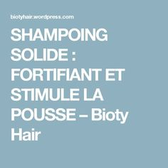 SHAMPOING SOLIDE : FORTIFIANT ET STIMULE LA POUSSE – Bioty Hair