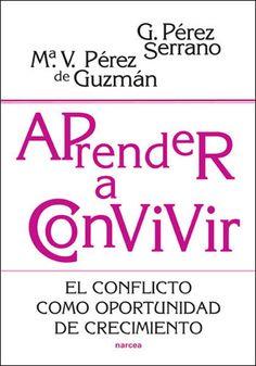 Aprender a convivir : el conflicto como oportunidad de crecimiento / Gloria Pérez Serrano, Mª Victoria Pérez de Guzmán Puya