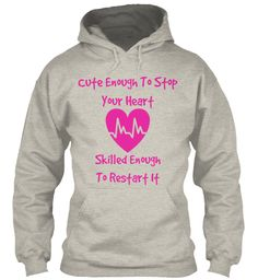 SHOW YOUR NURSING PRIDE: Our 'Cute enough to stop your heart - Skilled enough to restart it' SUPER WARM AMERICAN MADE HOODIE comes in all sizes from S to 3XL. This is a limited edition. Order yours now!