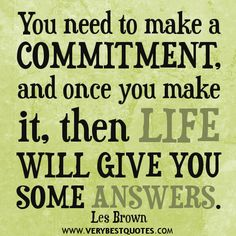 commitment quotes, life quotes, motivational quotes, you need to make a commitment quotes Relationship Quotes Tumblr, Life Quotes, Quotes That Describe Me, Quotes To Live By, Motivational Words, Inspirational Quotes, Commitment Quotes, Les Brown, Quotes And Notes