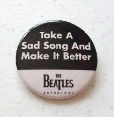 "BEATLES ANTHOLOGY -  ""TAKE A SAD SONG"" BUTTON PINBACK"