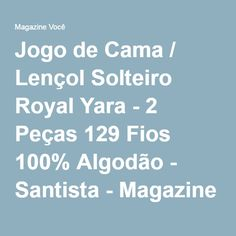 Jogo de Cama / Lençol Solteiro Royal Yara - 2 Peças 129 Fios 100% Algodão - Santista - Magazine Tribalfashion