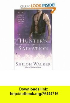 Hunters Salvation (The Hunters, Book 10) (9780425216323) Shiloh Walker , ISBN-10: 0425216322  , ISBN-13: 978-0425216323 ,  , tutorials , pdf , ebook , torrent , downloads , rapidshare , filesonic , hotfile , megaupload , fileserve