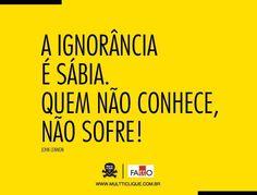 É, a ignorância muitas vezes é uma benção!