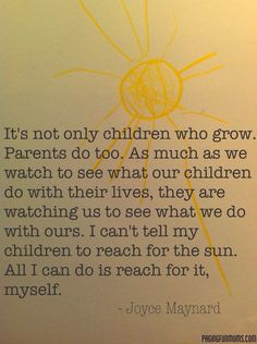 It's not only children who grow. Parents do too.
