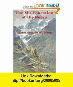 The Mis-Education of the Negro (9781617207792) Carter Godwin Woodson , ISBN-10: 1617207799  , ISBN-13: 978-1617207792 ,  , tutorials , pdf , ebook , torrent , downloads , rapidshare , filesonic , hotfile , megaupload , fileserve