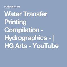 Water Transfer Printing Compilation - Hydrographics - | HG Arts - YouTube