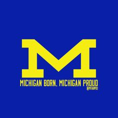 Michigan Born, Michigan Proud! #Michigan #Wolverines