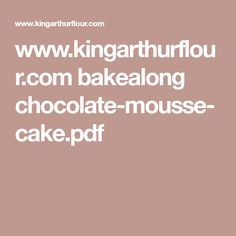 www.kingarthurflour.com bakealong chocolate-mousse-cake.pdf
