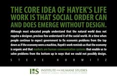 Hayek's concept of emergent order Liberty Quotes, Anarcho Capitalism, Economic Problems, Social Order, Natural World, Economics, Thesis, Read More, Philosophy