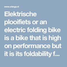 Elektrische plooifiets or an electric folding bike is a bike that is high on performance but it is its foldability feature that makes it unique from other bikes. They do not require large space to fit in.