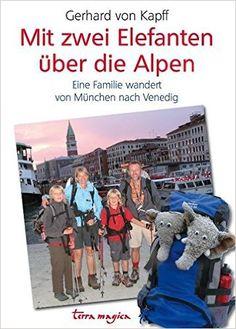 Mit zwei Elefanten über die Alpen: Eine Familie wandert von München nach Venedig: Amazon.de: Gerhard von Kapff: Bücher