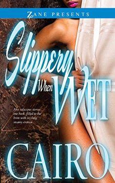 Slippery When Wet: A Novel (Zane Presents) by Cairo http://www.amazon.com/dp/1593094353/ref=cm_sw_r_pi_dp_cftmvb0A5RGRC