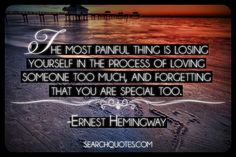 The most painful thing is losing yourself in the process of
