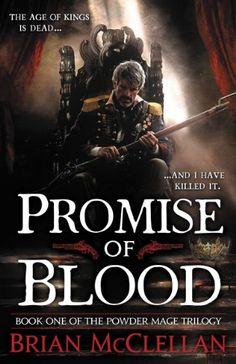 Promise of Blood (Powder Mage series Book 1), by Brian McClellan | Orbit (April 16, 2013)