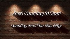 """""""Seeking God For The City"""" JUST KEEPING IT REAL"""