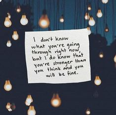 I don't know what you're going through right now, but I do know that you're stronger than you think and you will be fine. Positive Vibes, Positive Quotes, Motivational Quotes, Inspirational Quotes, Inspirational Wallpapers, Staying Positive, Words Quotes, Wise Words, Qoutes