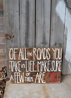 "Primitive Wooden Sign, Reclaimed Barn Wood ""Of All the Roads You Take In Life, Make Sure a Few of them are Dirt"" $40.00 on Etsy Country Signs, country sayings by SDeckardDesigns"