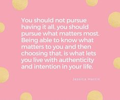 Know what matter mosts & choose that, you don't have to have it all