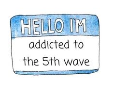"""Hi, my name is The 5th Wave Addict."""