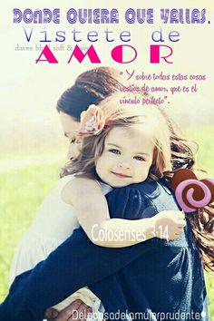 """""""Y sobre todas estas cosas  vestíos de amor, que es el  vínculo perfecto"""". Colosenses 3:14"""
