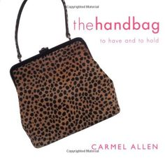Handbag:To Have & To Hold by Carmel Allen, http://www.amazon.com/dp/1858687691/ref=cm_sw_r_pi_dp_pUPHqb02TD2N9