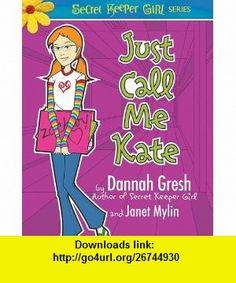Just Call Me Kate (Secret Keeper Girl) Dannah Gresh, Janet Mylin , ISBN-10: 0802487033  ,  , ASIN: B003JTHRXM , tutorials , pdf , ebook , torrent , downloads , rapidshare , filesonic , hotfile , megaupload , fileserve
