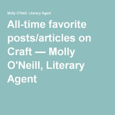 All-time favorite posts/articles on Craft — Molly O'Neill, Literary Agent