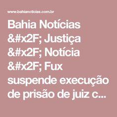 Bahia Notícias / Justiça / Notícia / Fux suspende execução de prisão de juiz condenado por extorsão - 03/03/2017