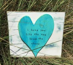 A personal favorite from my Etsy shop https://www.etsy.com/listing/471912111/i-love-you-like-the-sea-loves-the-shore