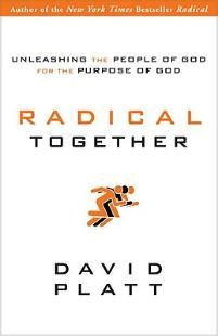 Radical Together: Unleashing the People of God for the Purpose of God   Platt, David   LifeWay Christian Non-Fiction
