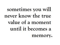 ...so pay attention -- don't take any moments for granted...