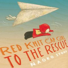 Red Knit Cap Girl to the Rescue by Naoko Stoop - An absolute lovely read for kiddos and beautifully illustrated.