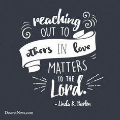"Sister Linda K. Burton: ""Reaching out to others in love matters to the Lord."" #LDSconf #LDS #quotes"
