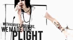 """With knives and pens, we made our plight!"" black veil brides 