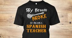 My Broom Broke, So I Became A(An) Spanish Teacher.  If You Proud Your Job, This Shirt Makes A Great Gift For You And Your Family.  Ugly Sweater  Spanish Teacher, Xmas  Spanish Teacher Shirts,  Spanish Teacher Xmas T Shirts,  Spanish Teacher Job Shirts,  Spanish Teacher Tees,  Spanish Teacher Hoodies,  Spanish Teacher Ugly Sweaters,  Spanish Teacher Long Sleeve,  Spanish Teacher Funny Shirts,  Spanish Teacher Mama,  Spanish Teacher Boyfriend,  Spanish Teacher Girl,  Spanish Teacher Guy…