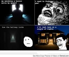 When watching horror movies. -