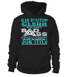 Gas Station Clerk Because Badass Miracle Worker Is Not An Official Job Title T-Shirt #GasStationClerk