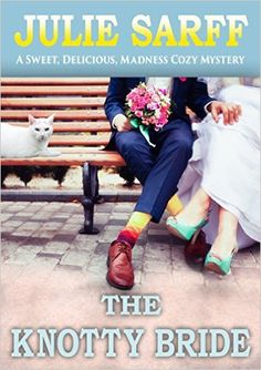 The Knotty Bride: Sweet Delicious Madness Cozy Book 4 (Sweet Delicious Madness Cozy Series) - Kindle edition by Julie Sarff. Romance Kindle eBooks @ Amazon.com. Cozy Mysteries, Self Publishing, Book Cover Design, Madness, Kindle, My Books, Mystery, Romance, Author
