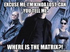 I'm sorry, I think you must be mistaken. The Matrix does not exist. Just like all the spoons...