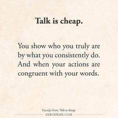 """Talk is not necessarily cheap for everyone, talking about everything. I can't just spout words without a good reason. I prefer to listen most of the time to other people for whom """"talk is cheap"""""""