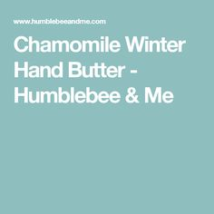 Chamomile Winter Hand Butter - Humblebee & Me