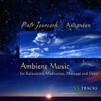 Piotr Janeczek - Ambient Music for Relaxation, Meditation, Massage and Sleep (37 min. ALBUM SAMPLER) by Ashaneen on SoundCloud