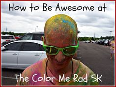 How to be Awesome at Everything: How to Be Awesome at a 5K/Color Me Rad