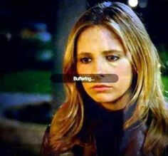 come on ... Buffy ... Buffering ... it's funny.