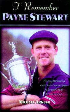 I Remember Payne Stewart : Personal Memories of Golf's Most Dapper Champion by the People Who Knew Him Best Golf With Friends, Sports Personality, Husband Love, Before Us, Memoirs, Dapper, My Hero, Champion, Author